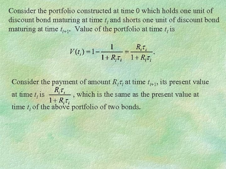 Consider the portfolio constructed at time 0 which holds one unit of discount bond
