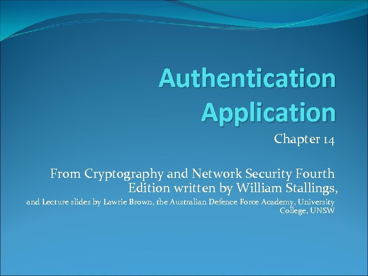 Authentication Application Chapter 14 From Cryptography and Network Security Fourth Edition written by William