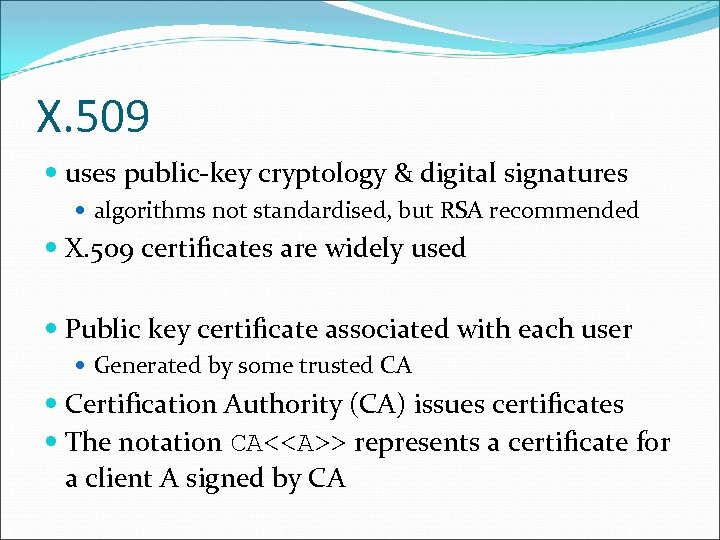 X. 509 uses public-key cryptology & digital signatures algorithms not standardised, but RSA recommended