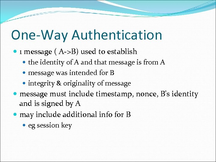 One-Way Authentication 1 message ( A->B) used to establish the identity of A and