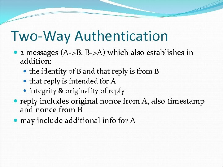 Two-Way Authentication 2 messages (A->B, B->A) which also establishes in addition: the identity of