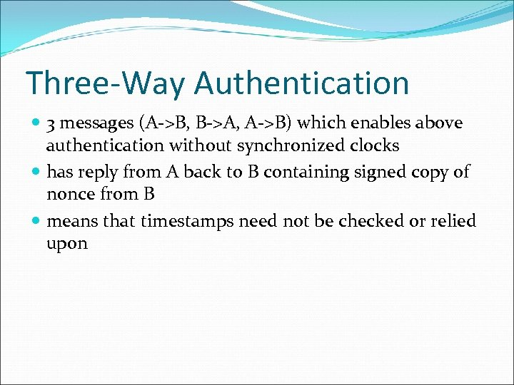 Three-Way Authentication 3 messages (A->B, B->A, A->B) which enables above authentication without synchronized clocks