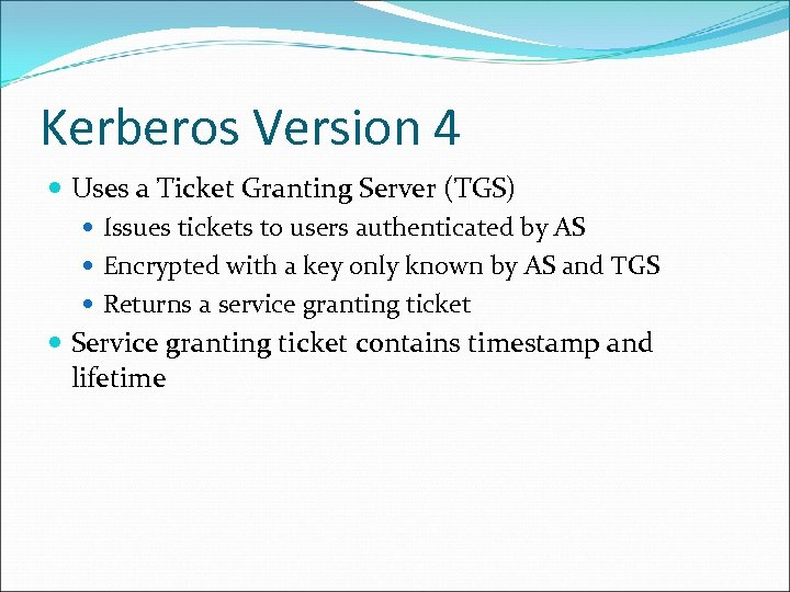 Kerberos Version 4 Uses a Ticket Granting Server (TGS) Issues tickets to users authenticated