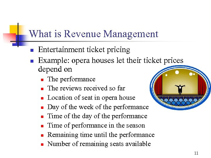 What is Revenue Management n n Entertainment ticket pricing Example: opera houses let their