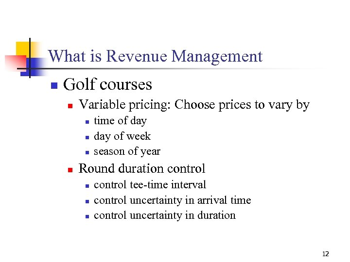 What is Revenue Management n Golf courses n Variable pricing: Choose prices to vary