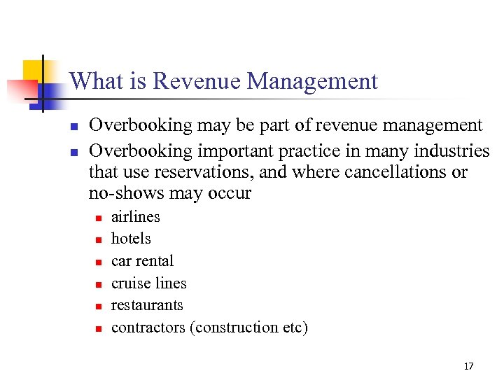 What is Revenue Management n n Overbooking may be part of revenue management Overbooking