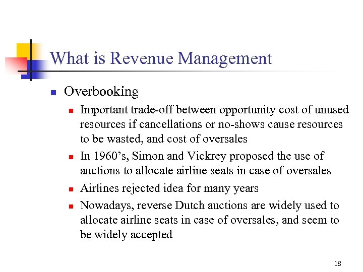 What is Revenue Management n Overbooking n n Important trade-off between opportunity cost of