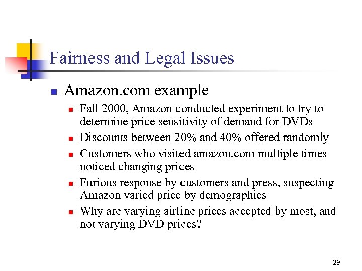Fairness and Legal Issues n Amazon. com example n n n Fall 2000, Amazon