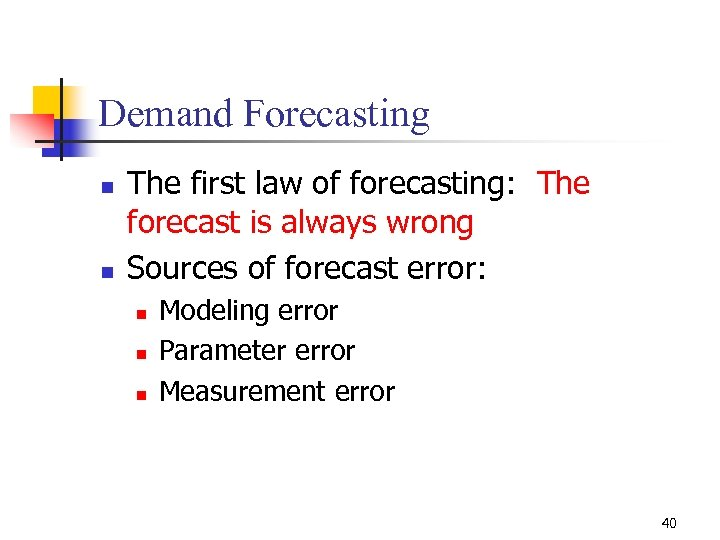 Demand Forecasting n n The first law of forecasting: The forecast is always wrong