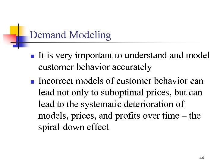 Demand Modeling n n It is very important to understand model customer behavior accurately