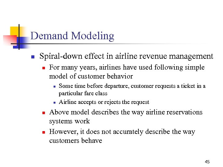 Demand Modeling n Spiral-down effect in airline revenue management n For many years, airlines
