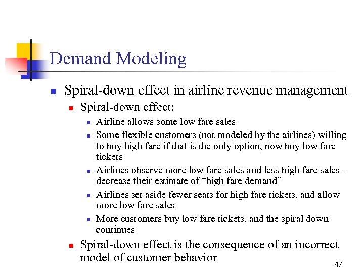 Demand Modeling n Spiral-down effect in airline revenue management n Spiral-down effect: n n