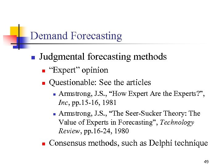 """Demand Forecasting n Judgmental forecasting methods n n """"Expert"""" opinion Questionable: See the articles"""