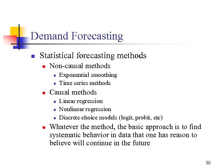 Demand Forecasting n Statistical forecasting methods n Non-causal methods n n n Causal methods
