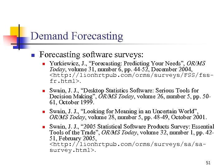 "Demand Forecasting n Forecasting software surveys: n n Yurkiewicz, J. , ""Forecasting: Predicting Your"