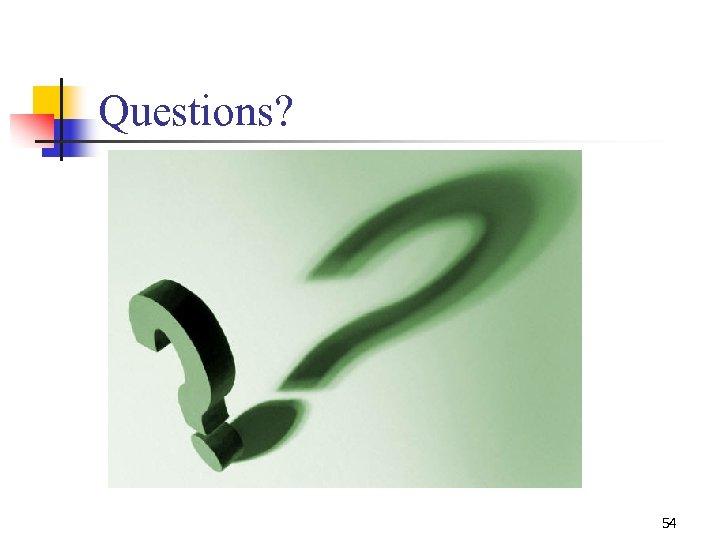 Questions? 54