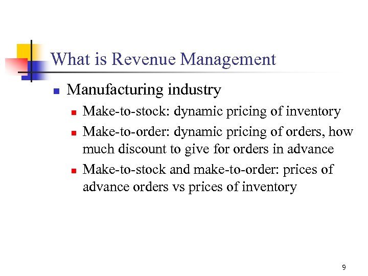 What is Revenue Management n Manufacturing industry n n n Make-to-stock: dynamic pricing of