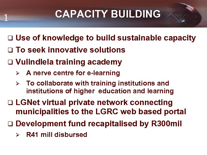 CAPACITY BUILDING 1 q Use of knowledge to build sustainable capacity q To seek