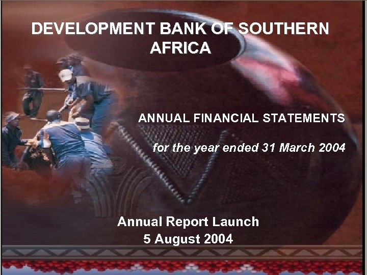 1 DEVELOPMENT BANK OF SOUTHERN AFRICA ANNUAL FINANCIAL STATEMENTS for the year ended 31