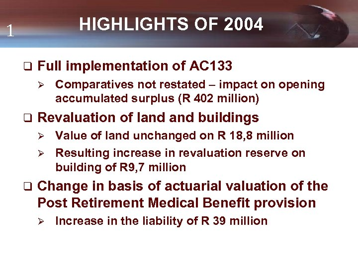 HIGHLIGHTS OF 2004 1 q Full implementation of AC 133 Ø q Comparatives not