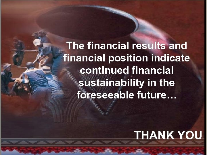 1 The financial results and financial position indicate continued financial sustainability in the foreseeable
