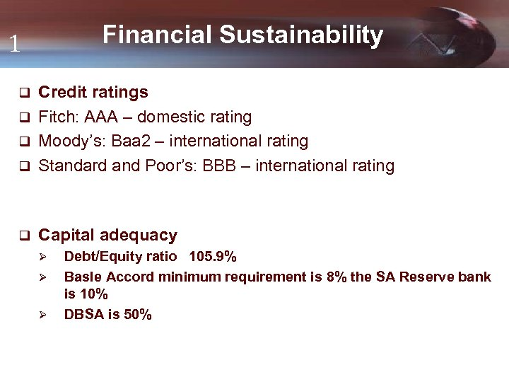 Financial Sustainability 1 Credit ratings q Fitch: AAA – domestic rating q Moody's: Baa