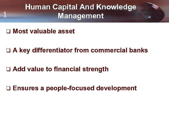1 Human Capital And Knowledge Management q Most valuable asset q A key differentiator