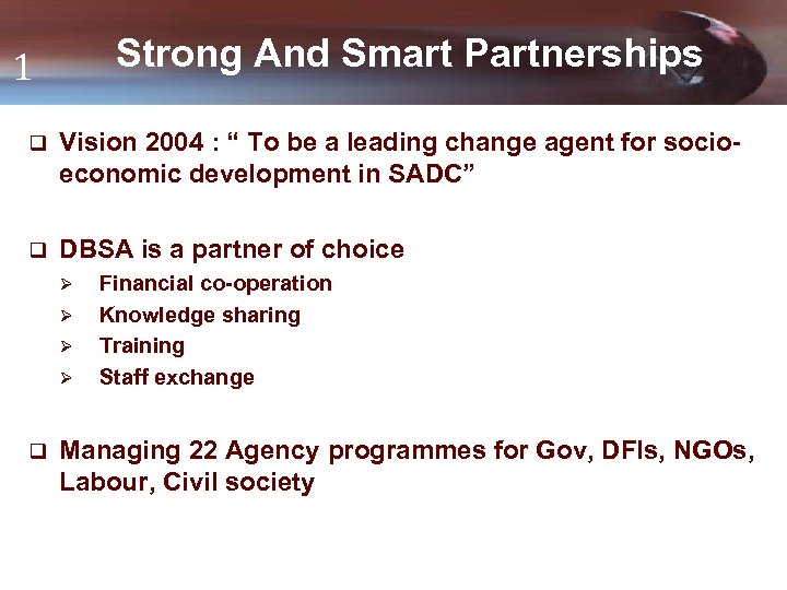 """Strong And Smart Partnerships 1 q Vision 2004 : """" To be a leading"""