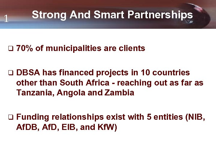 1 Strong And Smart Partnerships q 70% of municipalities are clients q DBSA has