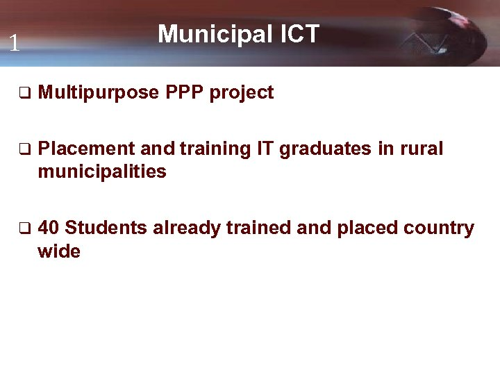 1 Municipal ICT q Multipurpose PPP project q Placement and training IT graduates in