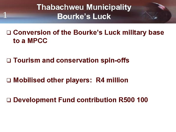 1 Thabachweu Municipality Bourke's Luck q Conversion of the Bourke's Luck military base to