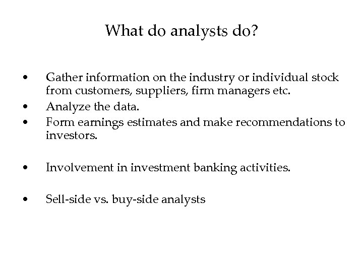 What do analysts do? • • • Gather information on the industry or individual
