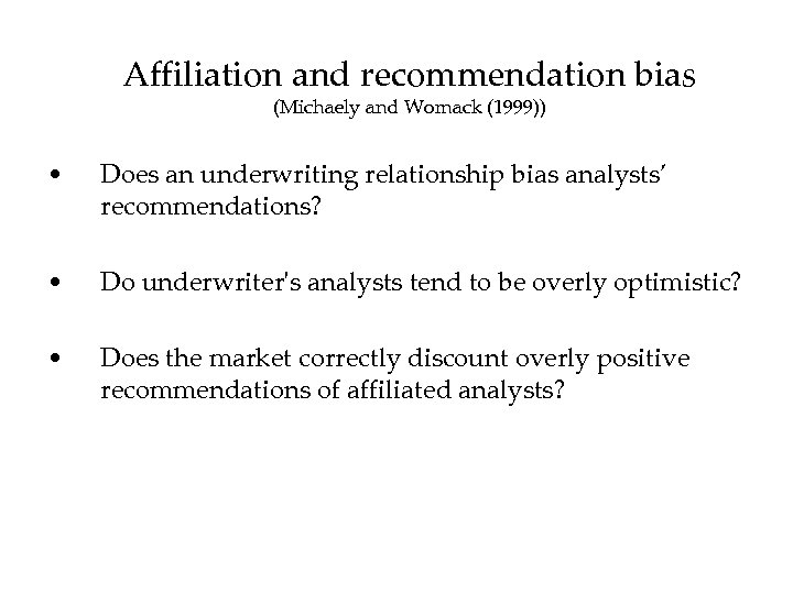 Affiliation and recommendation bias (Michaely and Womack (1999)) • Does an underwriting relationship bias