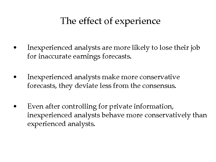 The effect of experience • Inexperienced analysts are more likely to lose their job