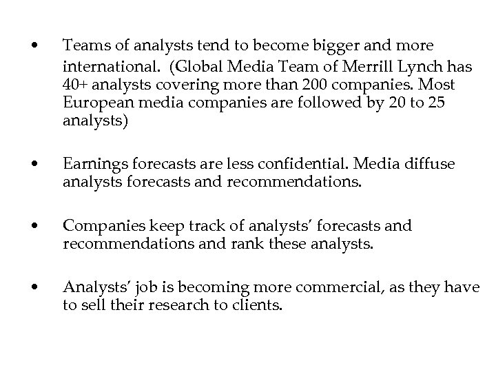 • Teams of analysts tend to become bigger and more international. (Global Media