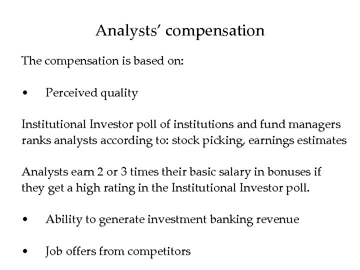Analysts' compensation The compensation is based on: • Perceived quality Institutional Investor poll of