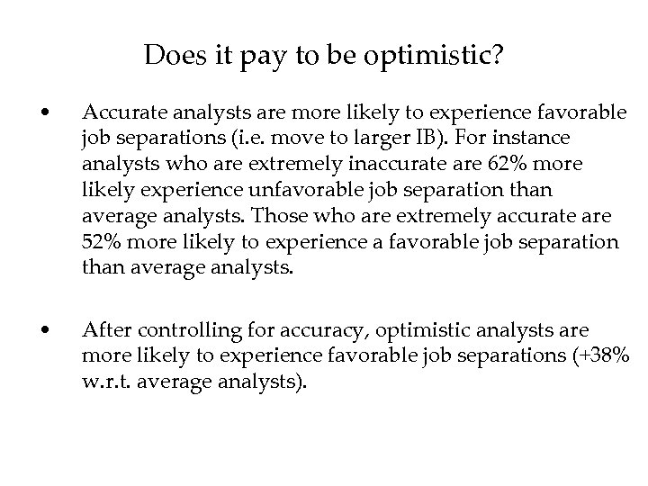 Does it pay to be optimistic? • Accurate analysts are more likely to experience