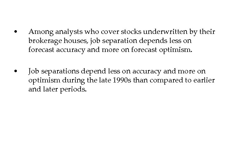 • Among analysts who cover stocks underwritten by their brokerage houses, job separation