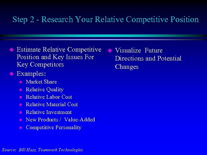 Step 2 - Research Your Relative Competitive Position u u Estimate Relative Competitive Position