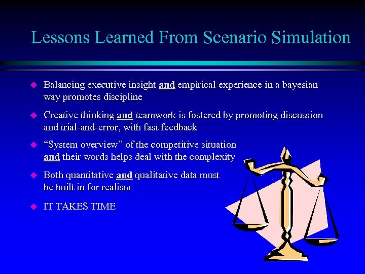 Lessons Learned From Scenario Simulation u Balancing executive insight and empirical experience in a