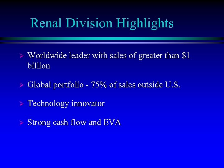 Renal Division Highlights Ø Worldwide leader with sales of greater than $1 billion Ø