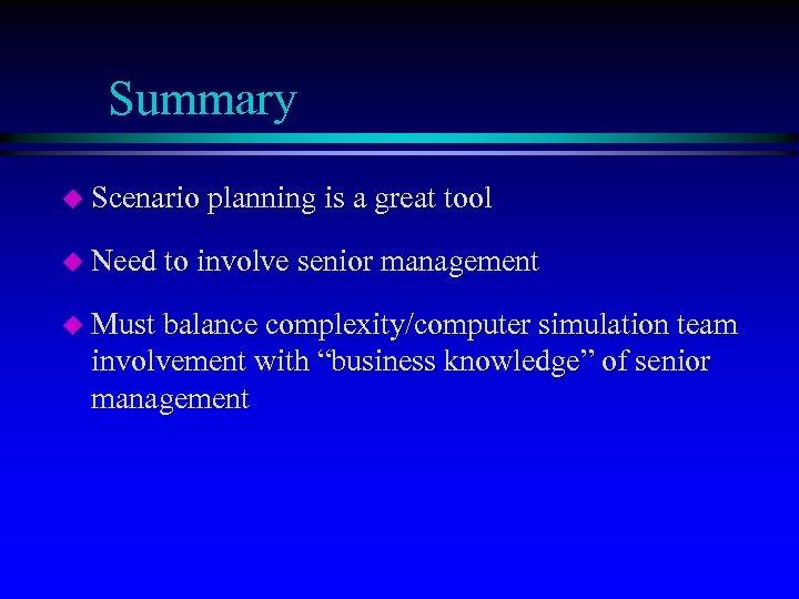 Summary u Scenario planning is a great tool u Need to involve senior management