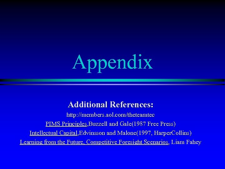 Appendix Additional References: http: //members. aol. com/theteamtec PIMS Principles, Buzzell and Gale(1987 Free Press)