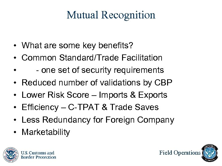 Mutual Recognition • • What are some key benefits? Common Standard/Trade Facilitation - one