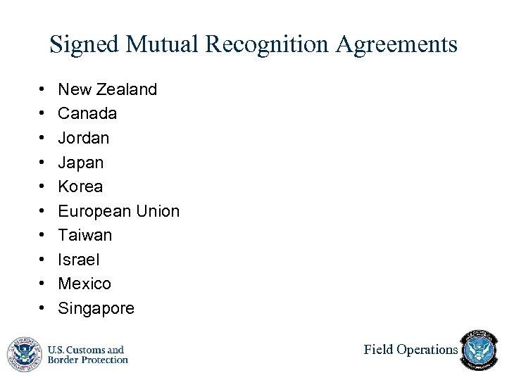 Signed Mutual Recognition Agreements • • • New Zealand Canada Jordan Japan Korea European