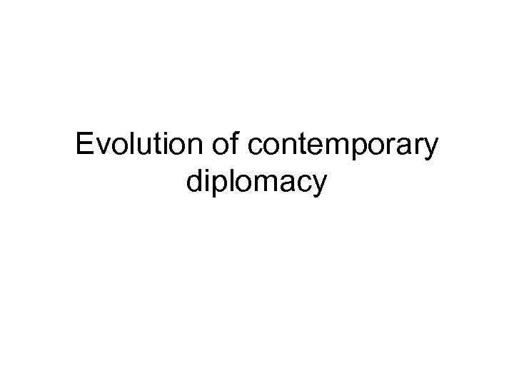 Evolution of contemporary diplomacy