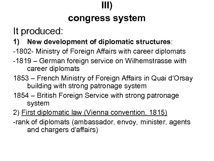 III) congress system It produced: 1) New development of diplomatic structures: -1802 - Ministry