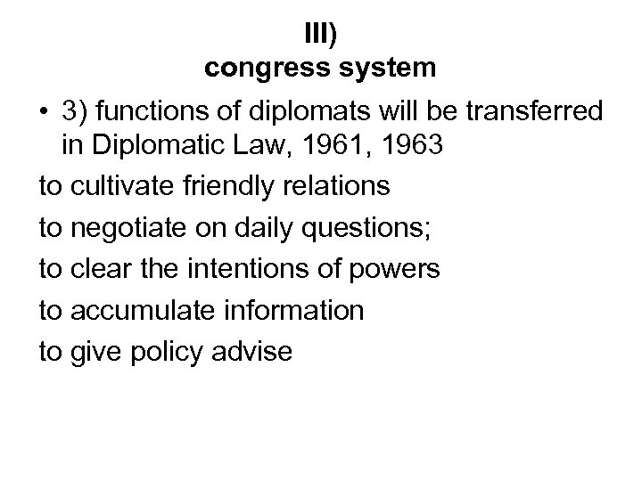 III) congress system • 3) functions of diplomats will be transferred in Diplomatic Law,