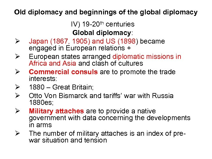 Old diplomacy and beginnings of the global diplomacy IV) 19 -20 th centuries Global