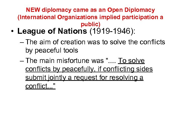 NEW diplomacy came as an Open Diplomacy (International Organizations implied participation a public) •